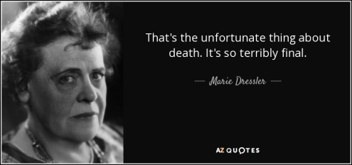 quote-that-s-the-unfortunate-thing-about-death-it-s-so-terribly-final-marie-dressler-75-40-50